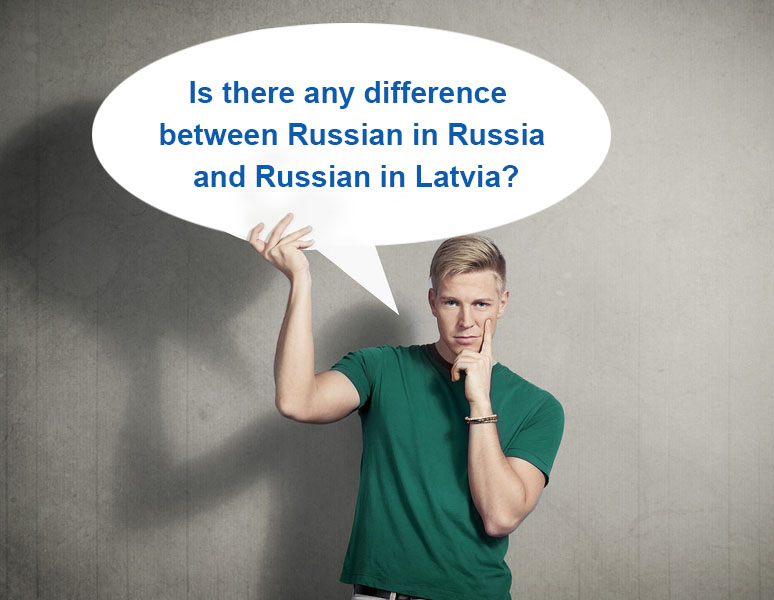 Is there any difference between Russian in Russia and Russian in Latvia?