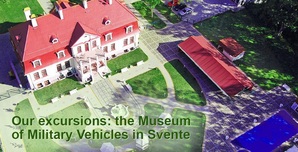 Our excursions: the Museum of Military Vehicles in Svente