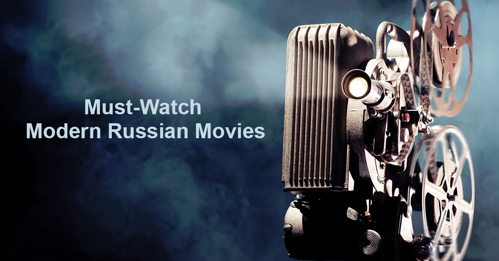 Must-Watch Modern Russian Movies