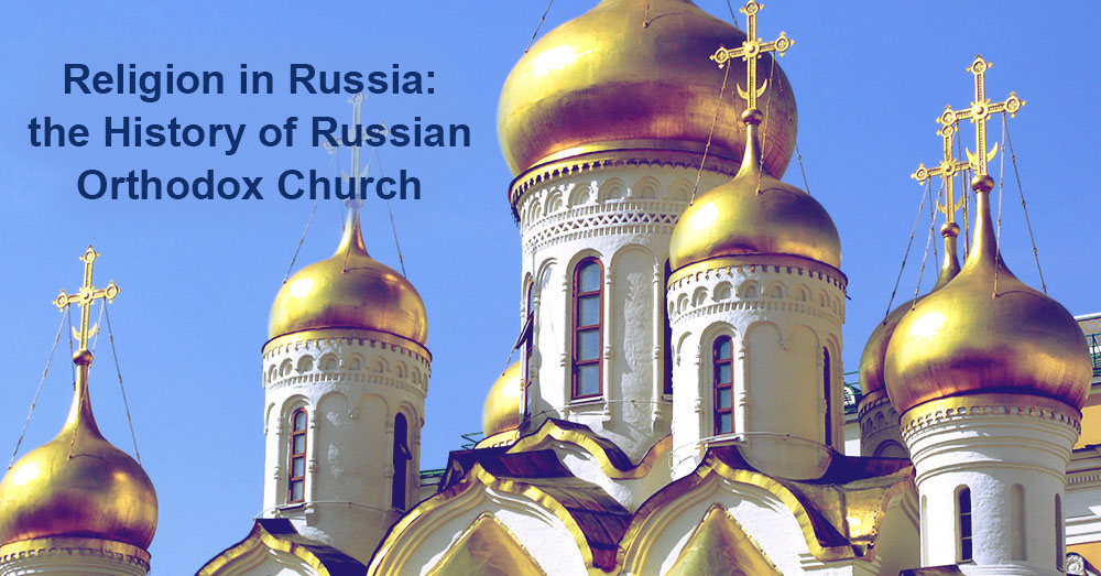 Religion in Russia: the History of Russian Orthodox Church