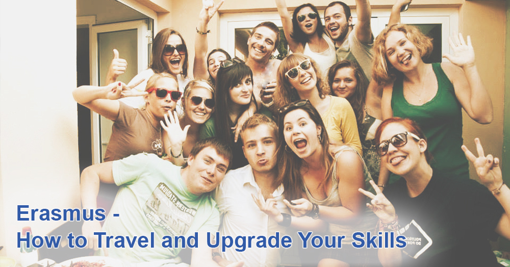 Erasmus - How to Travel and Upgrade Your Skills