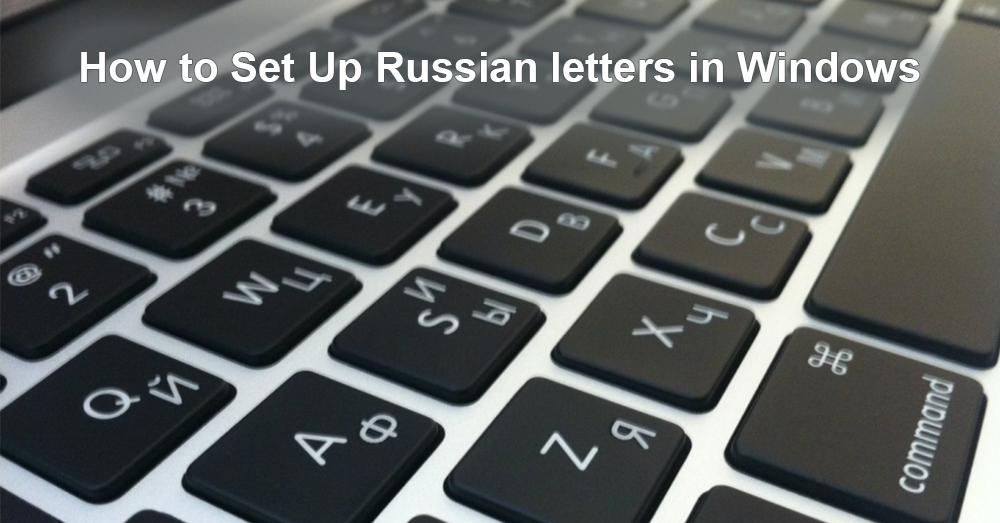 How to Set Up Russian letters in Windows