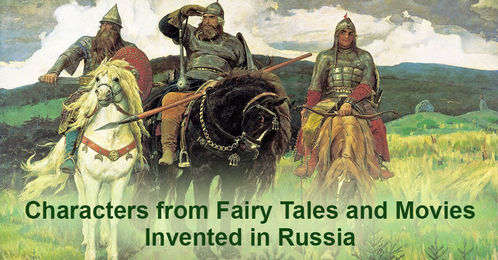 Characters from Fairy Tales and Movies Invented in Russia