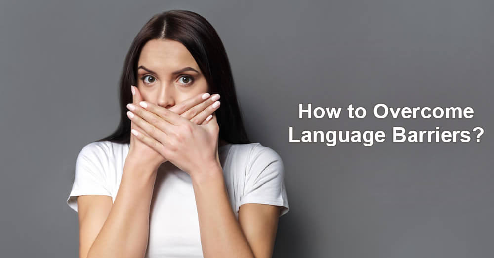 How to Overcome Language Barriers?