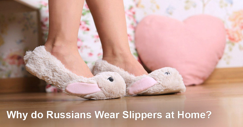 Why do Russians Wear Slippers at Home?