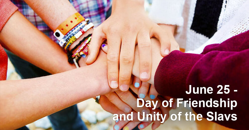 June 25 - Day of Friendship and Unity of the Slavs