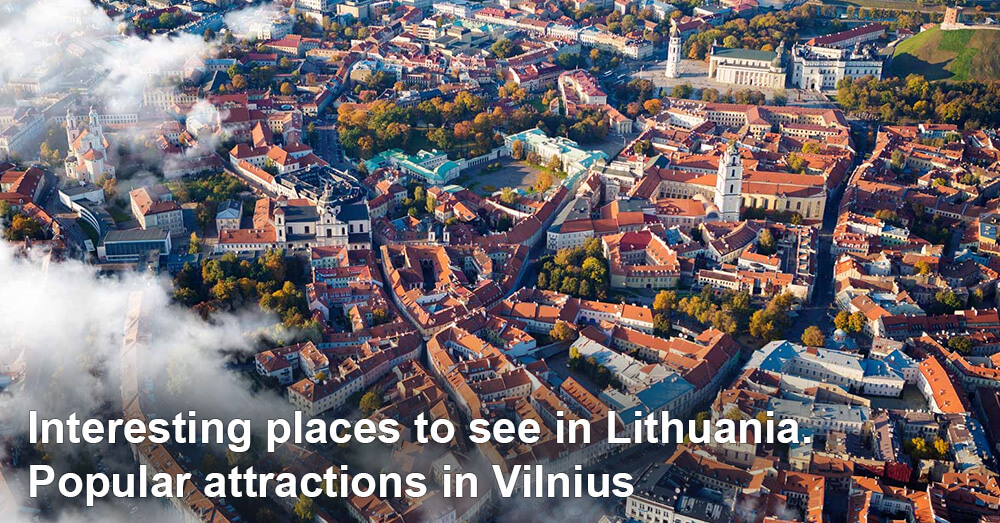 Interesting places to see in Lithuania