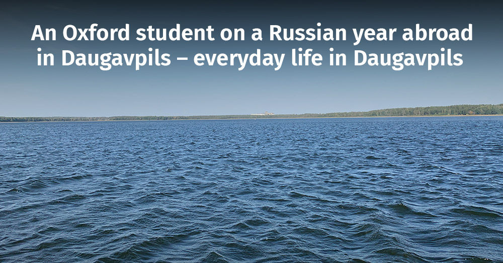 An Oxford student on a Russian year abroad in Daugavpils – everyday life in Daugavpils